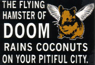 the flying hamster of doom, who will rain coconuts down on your pitiful city (natch)